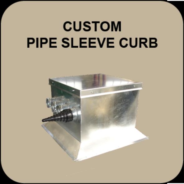 Custom pipe sleeve curb